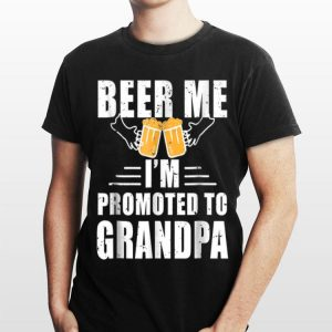 Beer Me I'm Promoted To Grandpa Announcement shirt