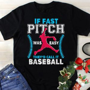 Best price If Fast Pitch Was Easy They'd Call It Baseball shirt