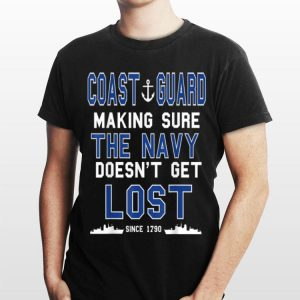 Coast Guard Making Sure The Navy Doesn't Get Lost Since 1790 shirt