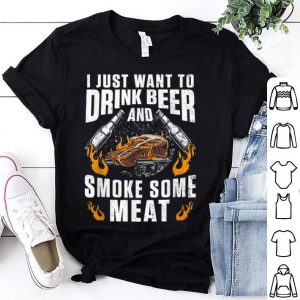 I Just Want To Drink Beer And Smoke Some Meat shirt