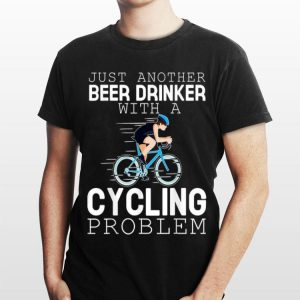 Just Another Beer Drinker With A Cycling Problem shirt