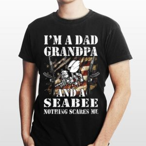 Navy Seabee I Am A Dad Grandpa And Nothing Scares Me shirt