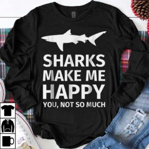 Original Sharks Make Me Happy You Not So Much shirt