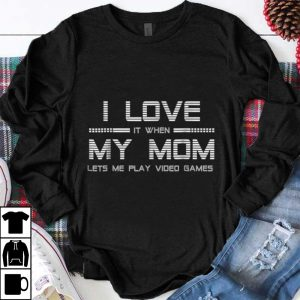 Premium I Love It When My Mom Let's Me Play Video Game shirt