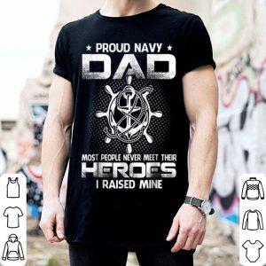 Proud Dad Navy Most People Never Meet Their Heroes shirt