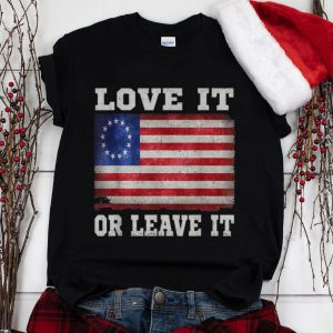 The Best Love It Or Leave It Betsy Ross Flag shirt