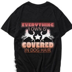 The best trend Everything I Own Is Covered in Dog Hair shirt