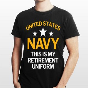 United States Navy This Is My Retirement Uniform shirt