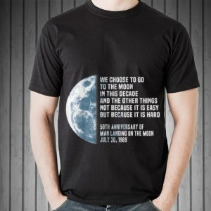 We Choose To Go To The Moon In this Decade And The Other Things 50th Anniversary hoodie