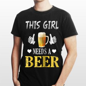 Womens This Girl Needs A Beer International Beer Day shirt