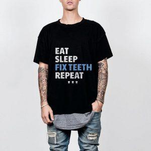 Wonderful Eat Sleep Fix Teeth Reapeat shirt
