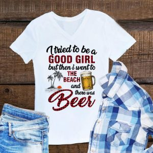 Awesome I Tried To Be A Good Girl I Went To The Beach There Was Beer shirt