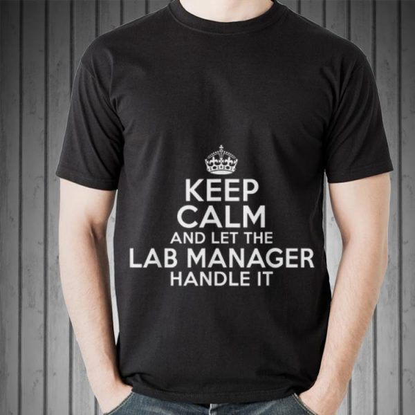 Awesome Keep Calm And Let The lad Manager Handle It shirt
