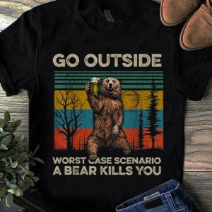 Awesome Trend Go Outside Worst Case Scenario A Bear Kills You Vintage shirt