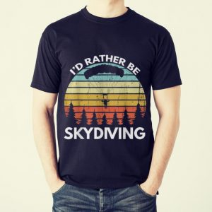 Funny I'd Rather Be Skydiving Vintage shirt
