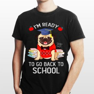 Im Ready To Go Back To School shirt