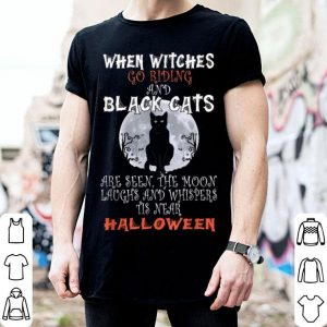 Original When Witches Go Riding And Black Cats Are Seen Halloween shirt