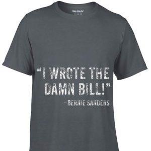 Top I Wrote The Damn Bill Bernie Sanders guy tee