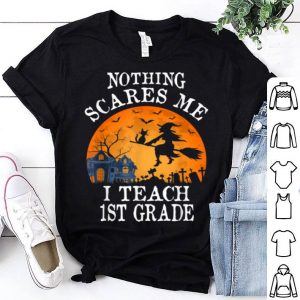 Beautiful Nothing Scares Me I Teach 1st Grade Teacher Halloween shirt