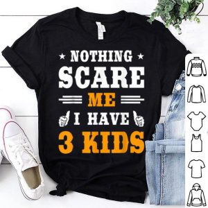Funny Nothing Scare Me I Have 3 Kids Funny Halloween Costume Gift shirt