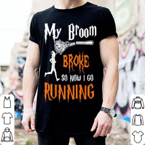 My Broom Broke So Now I Go Running Funny Halloween Witches shirt