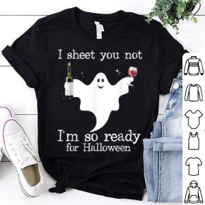 Premium I Sheet You Not I'm So Ready For Halloween Funny Drink Wine shirt
