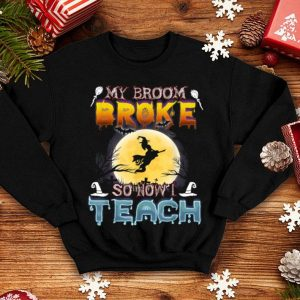 Teacher Halloween Funny Broom Broke Teach Party shirt