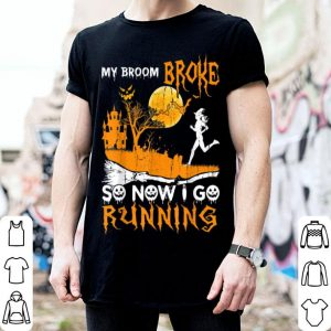 Funny My Broom Broke So Now I Go Running Witch Halloween Funny shirt