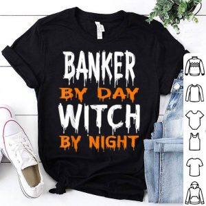 Nice Banker By Day Witch By Night Funny Halloween shirt