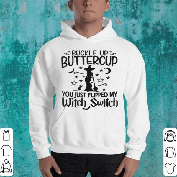 Nice Sassy Buckle up Buttercup You Just Flipped My Witch Switch shirt