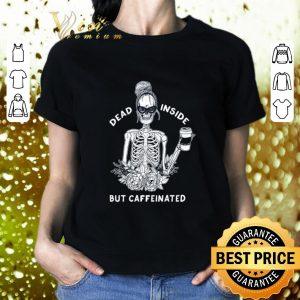 Nice Skeleton Dead inside but caffeinated shirt