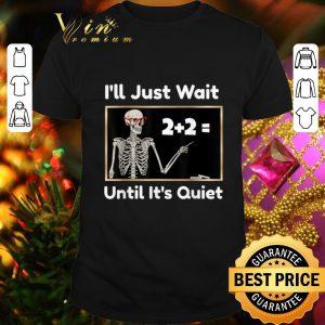 Nice Skeleton i'll just wait until it's quiet math teacher shirt