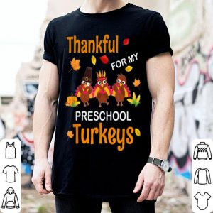 Nice Thankful For My Preschool Turkey Teacher Thanksgiving shirt