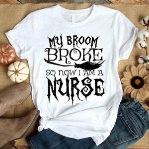 Premium My Broom Broke So Now I Am A Nurse - Halloween shirt