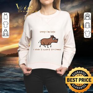 Top Dog sorry i'm late i didn't want to come shirt