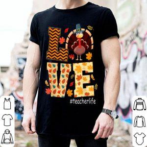 Beautiful Funny Love Teacher Life Turkey Thanksgiving Teacherlife shirt