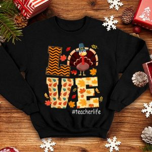 Beautiful Funny Love Teacher Life Turkey Thanksgiving Teacherlife shirt