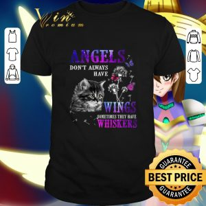 Best Cat angels don't always have wings sometimes they have whiskers shirt