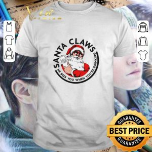 Hot Santa Claws He Sees You When You're Drinking Christmas shirt