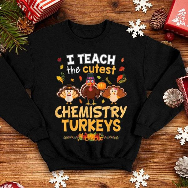 Nice I Teach The Cutest Chemistry Turkeys In Of The Patch shirt