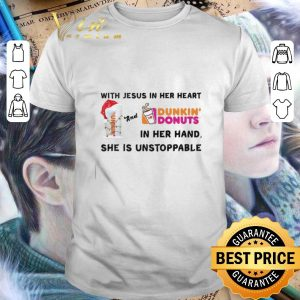 Original With Jesus in her heart and Dunkin Donuts in her hand she is unstoppable shirt