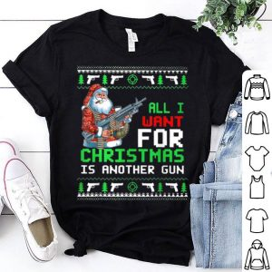 Top All I Want For Christmas Is Another Gun Ugly Christmas Gift shirt