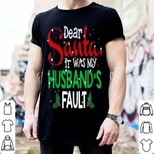 Top Dear Santa It Was My Husband's Fault Christmas Funny Gift shirt
