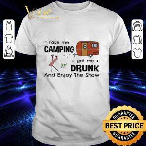 Top Flamingo take me camping get me drunk and enjoy the show shirt