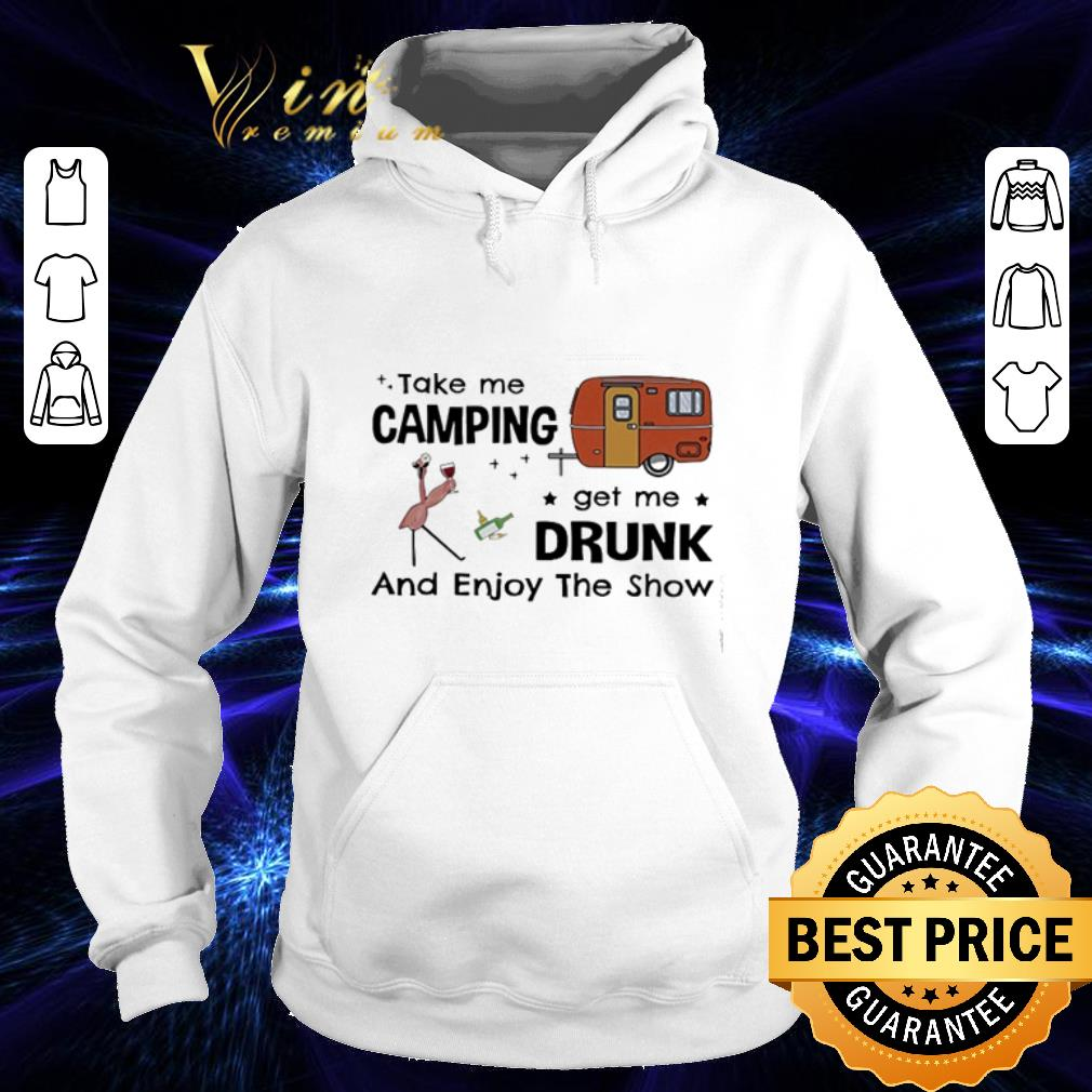 Top Flamingo take me camping get me drunk and enjoy the show shirt 4 - Top Flamingo take me camping get me drunk and enjoy the show shirt