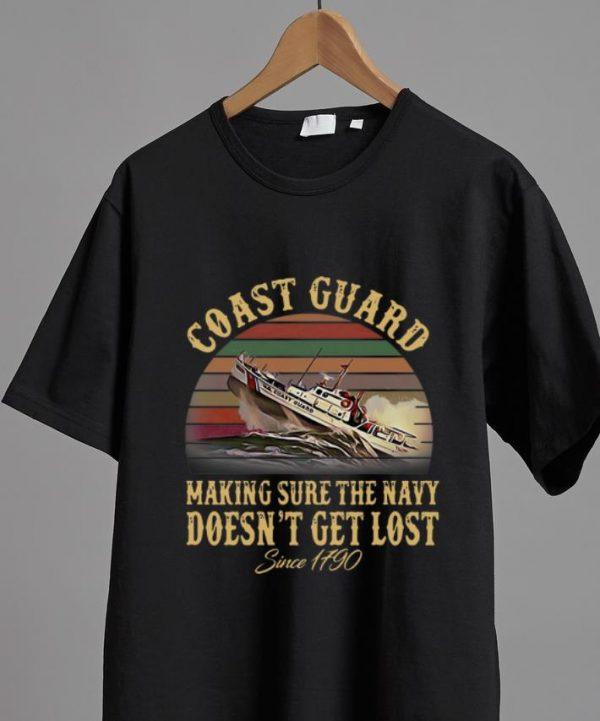 Awesome Coast Guard Making Sure The Navy Doesn't Get Lost Since 1790 shirt