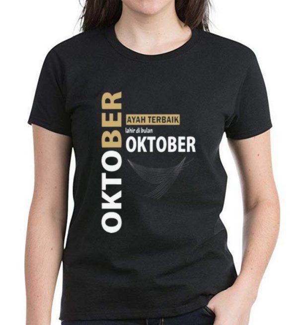 Official Oktober Ayah Terbaik Lahir Di Bulan Oktober shirt