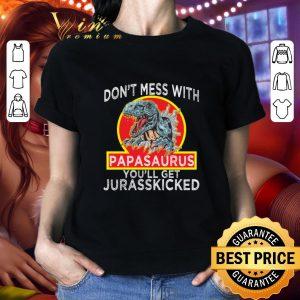 Original Dinosaur Don't mess with Papasaurus you'll get Jurasskicked shirt