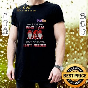 Original Fedex Gnomies i am who i am your approval isn't needed shirt 2