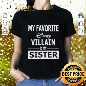 Original My favorite Disney villain is my sister shirt